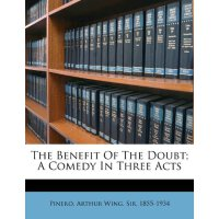 The Benefit Of The Doubt; A Comedy In Three Acts [ISBN: 978