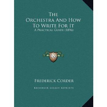 【预订】The Orchestra and How to Write for It: A Practical Guide (1896) 9781169704336 美国库房发货,通常付款后3-5周到货!