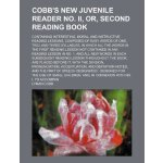 Cobb's new juvenile reader no. II, or, Second reading book;