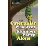 【预订】The Caterpillar Who Went to a Slumber Party Alone