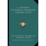 【预订】C. Suetonii Tranquilli Duodecim Caesares (1535) 9781166