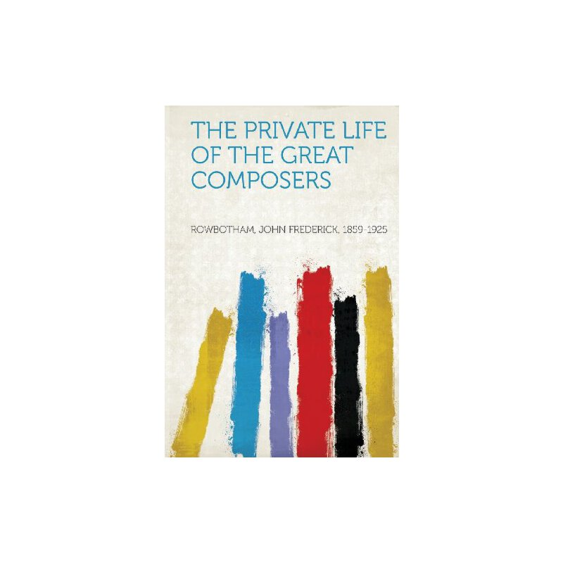 The Private Life of the Great Composers [ISBN: 978-1290979139] 美国发货无法退货,约五到八周到货