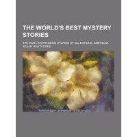 The World's Best Mystery Stories; The Most Interesting Stor