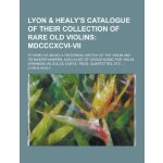 Lyon & Healy's Catalogue of Their Collection of Rare Old Vi