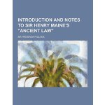 Introduction and Notes to Sir Henry Maine's Ancient Law [IS