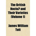 【预订】The British Noctuae and Their Varieties (Volume 1) 9781