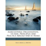 Agricultural Organisation, Its Rise, Principles And Practic