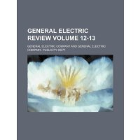 General Electric review Volume 12-13 [ISBN: 978-1236120342]