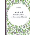 A Critical Dissertation on the Poems of Ossian [ISBN: 978-5