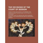 The decisions of the Court of Session; from its first insti