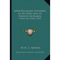 【预订】Apple Blossoms Gathered in My Own and in French Orchards