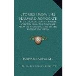 【预订】Stories from the Harvard Advocate: Being a Collection o