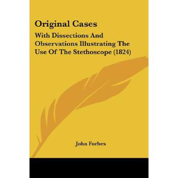 【预订】Original Cases: With Dissections and Observations Illustrating the Use of the S... 9781120335418 美国库房发货,通常付款后3-5周到货!