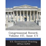 Congressional Record, Volume 157, Issue 171 [ISBN: 978-1287