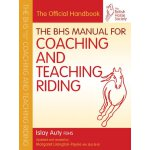 The BHS Manual for Coaching and Teaching Riding (British Ho
