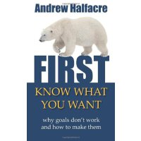 First, Know What You Want - why goals don't work and how to