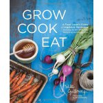 Grow Cook Eat: A Food Lover's Guide to Vegetable Gardening,