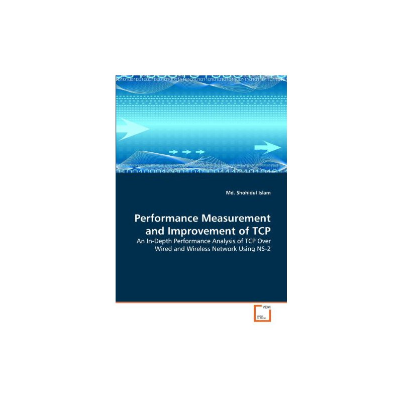 Performance Measurement and Improvement of TCP: An In-Depth Performance Analysis of TCP Over Wired and Wireless Network Using NS-2 [ISBN: 978-3639264210] 美国发货无法退货,约五到八周到货