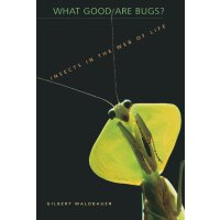 What Good Are Bugs?: Insects in the Web of Life [ISBN: 978-