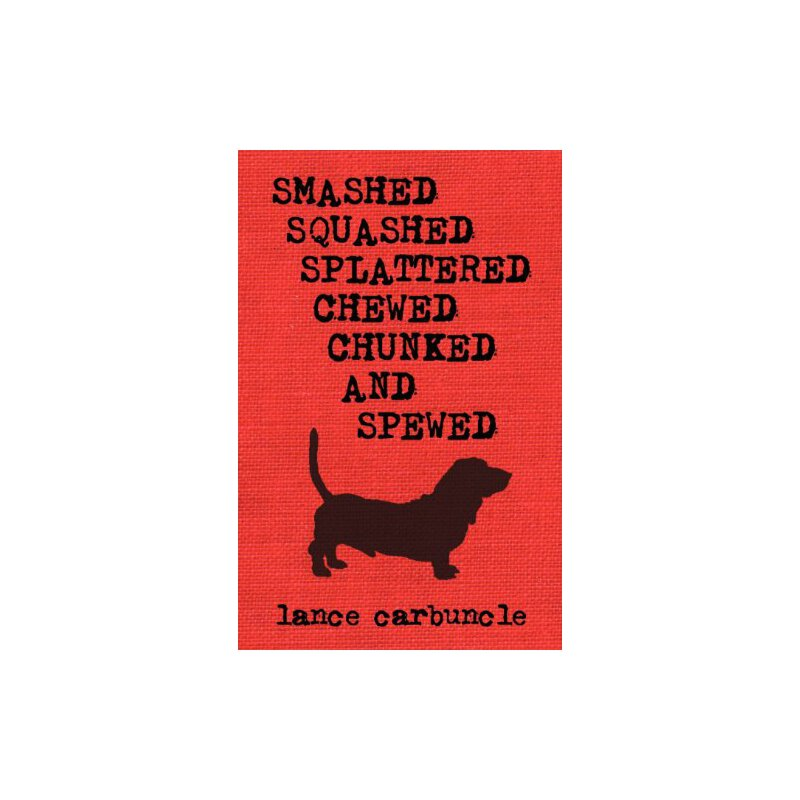 Smashed, Squashed, Splattered, Chewed, Chunked and Spewed [ISBN: 978-0982280034]
