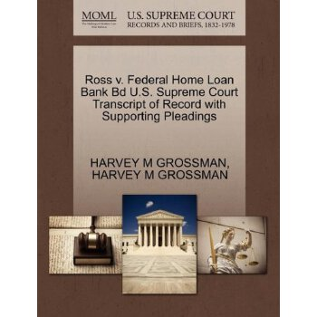 Ross v. Federal Home Loan Bank Bd U.S. Supreme Court Tran****** of Record with Supporting Pleadings [ISBN: 978-1270597957] 美国发货无法退货,约五到八周到货