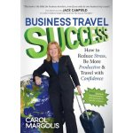 Business Travel Success: How to Reduce Stress, Be More Prod