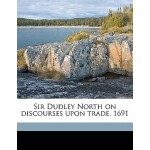 【预订】Sir Dudley North on Discourses Upon Trade, 1691 9781171