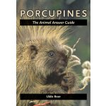 Porcupines: The Animal Answer Guide (The Animal Answer Guid