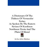 【预订】A Dictionary of the Dialects of Vernacular Syriac: As S