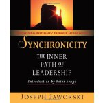 Synchronicity: The Inner Path of Leadership (Bk Business) [