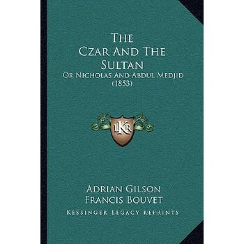 【预订】The Czar and the Sultan: Or Nicholas and Abdul Medjid (1853) 9781166164584 美国库房发货,通常付款后3-5周到货!