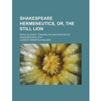 Shakespeare hermeneutics, or, The still lion; being an essa