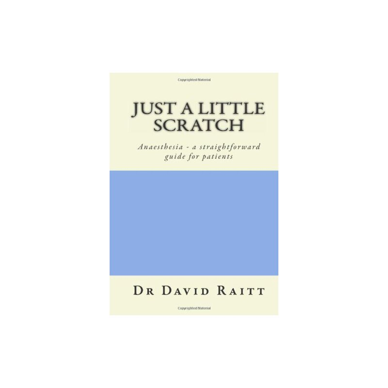Just a Little Scratch!: Anaesthesia - a straightforward guide for patients [ISBN: 978-0957541405] 美国发货无法退货,约五到八周到货