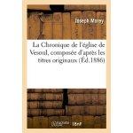 La Chronique de L'Eglise de Vesoul, Composee D'Apres Les Ti