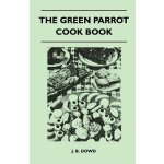 The Green Parrot Cook Book [ISBN: 978-1446509609]