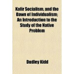 【预订】Kafir Socialism, and the Dawn of Individualism; An Intr