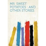 Mr. Sweet Potatoes: and Other Stories [ISBN: 978-1290252409