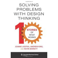 Solving Problems with Design Thinking: Ten Stories of What Works (Columbia Business School Publishing) [ISBN: 978-0231163569]