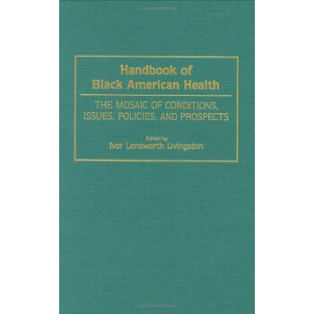 Handbook of Black American Health: The Mosaic of Conditions, Issues, Policies, and Prospects [ISBN: 978-0313286407] 美国发货无法退货,约五到八周到货
