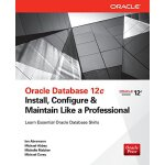 Oracle Database 12c Install, Configure & Maintain Like a Pr
