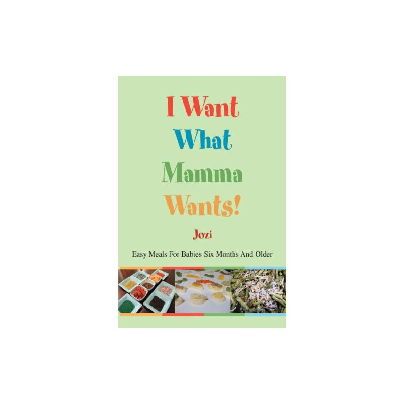I Want What Mamma Wants!: Easy Meals For Babies Six Months And Older [ISBN: 978-0595471898] 美国发货无法退货,约五到八周到货