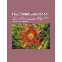 【预订】Tea, Coffee, and Cocoa; A Practical Treatise on the Ana