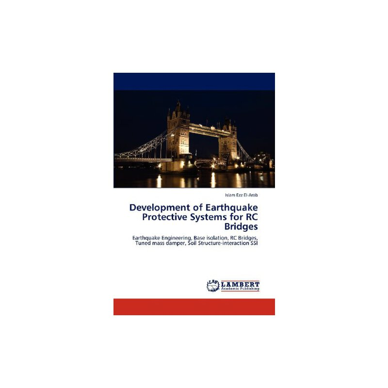 Development of Earthquake Protective Systems for RC Bridges: Earthquake Engineering, Base isolation, RC Bridges, Tuned mass damper, Soil Structure-interaction SSI [ISBN: 978-3848491667] 美国发货无法退货,约五到八周到货