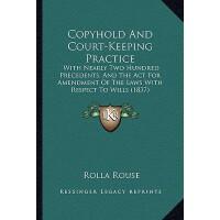 【预订】Copyhold and Court-Keeping Practice: With Nearly Two Hu