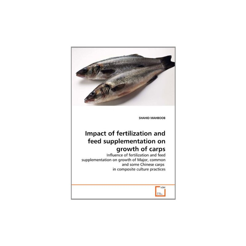 Impact of fertilization and feed supplementation on growth of carps: Influence of fertilization and feed supplementation on growth of Major, common ... Chinese carps  i... [ISBN: 978-3639294071] 美国发货无法退货,约五到八周到货