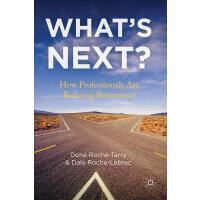 【预订】What's Next?: How Professionals Are Refusing Retirement