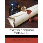 Cotton Spinning, Volume 3... [ISBN: 978-1247973166]