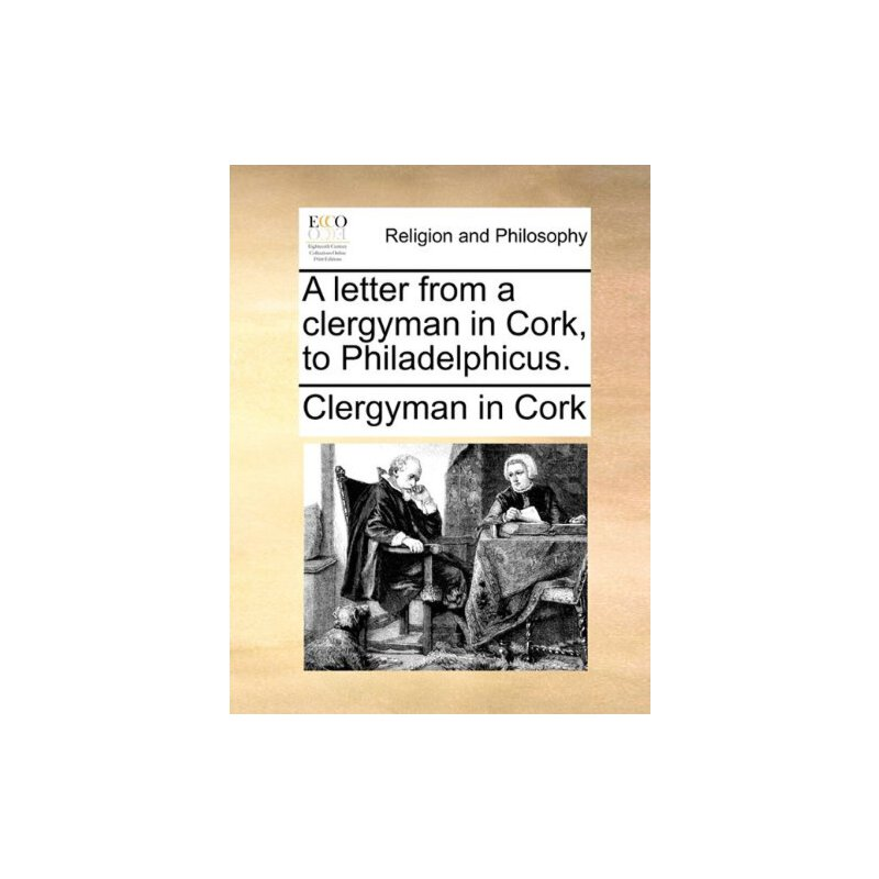 A Letter from a Clergyman in Cork, to Philadelphicus. [ISBN: 978-1140906223] 美国发货无法退货,约五到八周到货