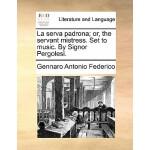 【预订】La Serva Padrona; Or, the Servant Mistress. Set to Musi