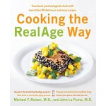 Cooking the RealAge Way: Turn Back Your Biological Clock wi